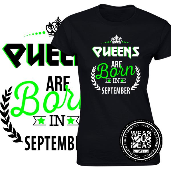 Queens Are Born In September Birth Month Shirt Birthday Gift Ladies DTG Printed WEAR YOUR IDEAS