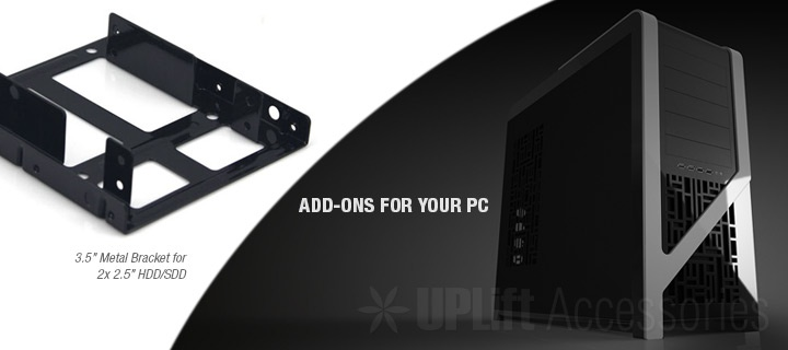 The 3.5-inch Side Bracket adds valuable space to your PC.