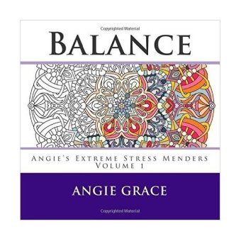 Balance: Extreme Stress Menders by Angie Grace Coloring Book