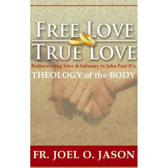 Free Love True Love (Rediscovering Love & Intimacy in John PaulII's Theology of the Body) Price Philippines