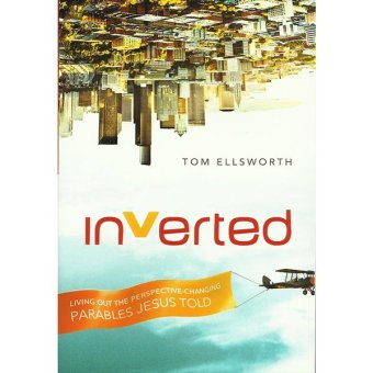 Inverted: Living Out the Perspective-Changing Parables Jesus Told Price Philippines
