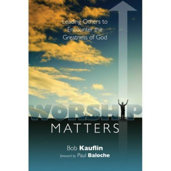 Worship Matters: Leading Others to Encounter the Greatness of God Price Philippines