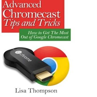 Harga Advanced Chromecast Tips And Tricks Chromecast User Guide How To Get The Most Out Of Google Chromecast
