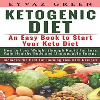 Ketogenic Diet: An Easy Book To Start Your Keto Diet: How To LoseWeight Through Rapid Fat Loss Gain Healthy Body And UnstoppableEnergy Includes The Best Fat Burning Low-Carb Recipes.