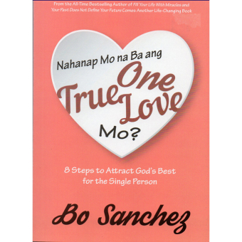 Nahanap Mo na Ba ang One True Love Mo? (8 Steps to Attract God'sBest for the Single Person) by Bo Sanchez