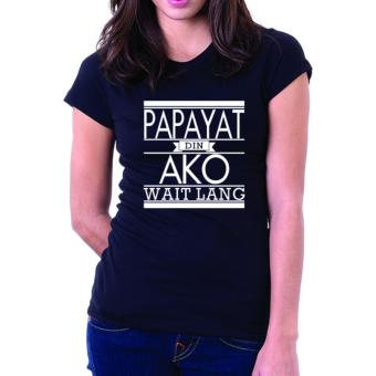 Negativitee Womens Papayat Din Ako Wait Lang Shirt (Black) Price Philippines